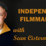 BoF #77 – Indie Filmmaking with Sean Cisterna